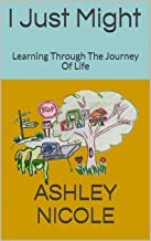 I Just Might: Learning Through The Journey Of Life