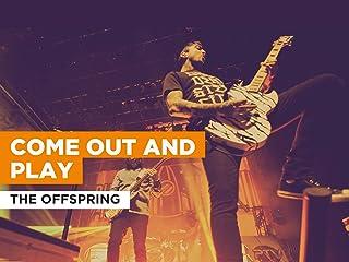 Come Out And Play al estilo de The Offspring