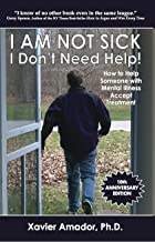 I Am Not Sick, I Don't Need Help! How to Help Someone with Mental Illness Accept Treatment. 10th Anniversary Edition. PDF