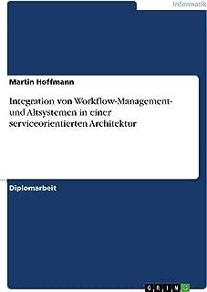 Integration von Workflow-Management- und Altsystemen in einer serviceorientierten Architektur (German Edition)