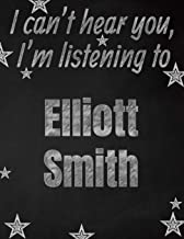 I can't hear you, I'm listening to Elliott Smith creative writing lined notebook: Promoting band fandom and music creativity through writing…one day at a time