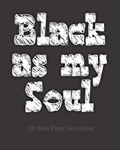 """Black As My Soul: 8"""" x 10"""" Sketchbook with 120 mate ideal to draw black pages"""