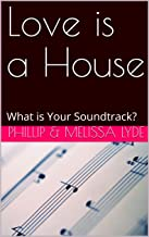 Love is a House: What is Your Soundtrack? (2 Sides of the Same Coin)