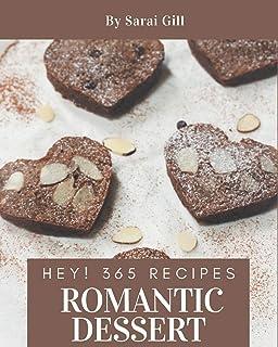 Hey! 365 Romantic Dessert Recipes: A Romantic Dessert Cookbook from the Heart!