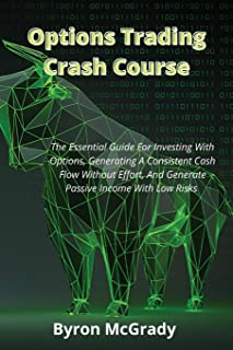 Options Trading Crash Course: The Essential Guide For Investing With Options, Generating A Consistent Cash Flow Without Ef...