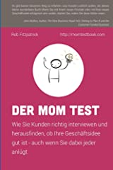 Der Mom Test: Wie Sie Kunden richtig interviewen und herausfinden, ob Ihre Geschäftsidee gut ist, auch wenn Sie dabei jeder anlügt. (German Edition) Kindle Edition