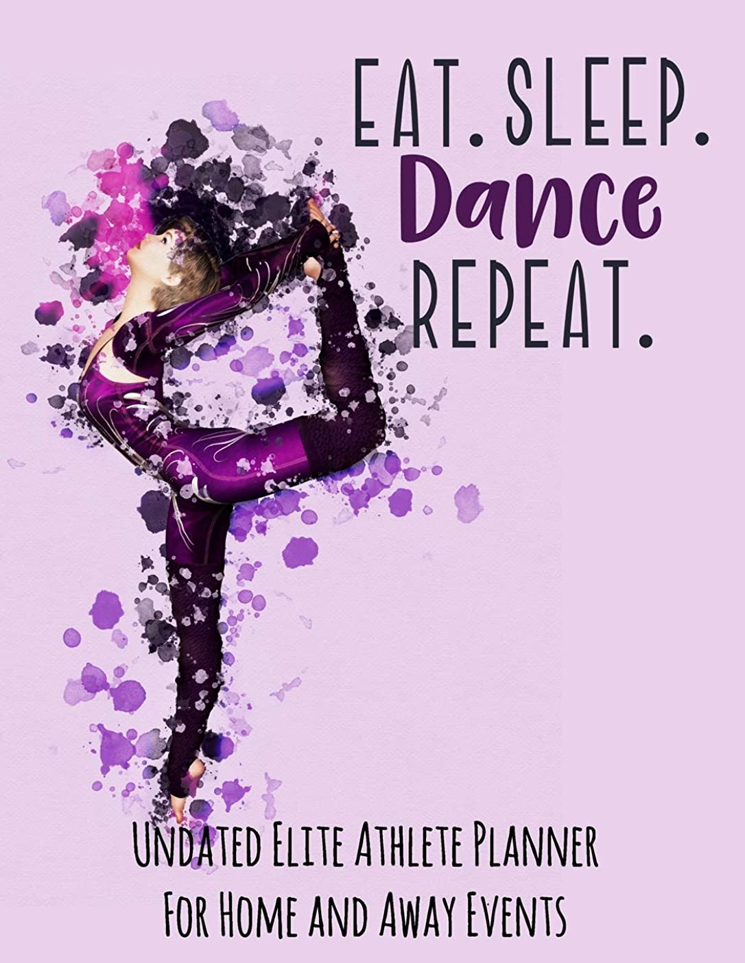 データベース現代ファイルEat Sleep Dance Repeat: Undated Elite Athlete Planner For Home and Away Events - Super Sports Mom , Dad and Coach Approved -  Monthly Away Game Planner - Budget Tracker And More - Girl