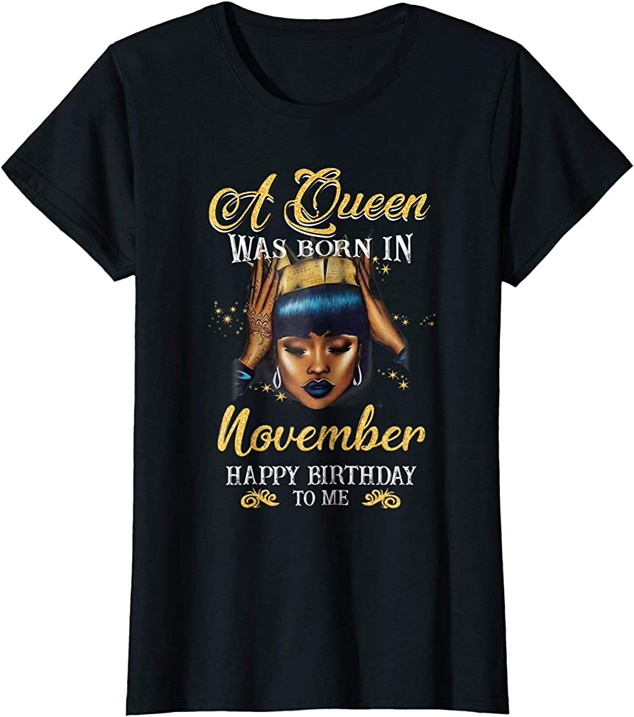 A Queen Was Born In November Happy Birthday To Me T - Shirt