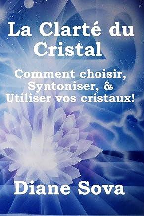 La Clarté du Cristal: Comment choisir, Syntoniser, & Utiliser vos cristaux!
