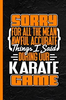 "Sorry For All The Mean Awful Accurate Things I Said During Our Karate Game: Notebook & Journal Or Diary, Wide Ruled Paper (120 Pages, 6x9"")"