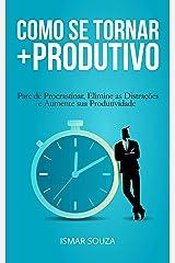 Como se Tornar Mais Produtivo: Pare de Procrastinar, Elimine as Distrações e Aumente sua Produtividade eBook Kindle
