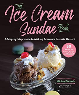 The Ice Cream Sundae Book: A Step-by-Step Guide to Making America's Favorite Dessert