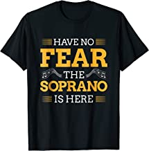 Have No Fear The Soprano Is Here Choir Gifts TShirt