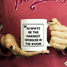 Inspirational Motivational Mug Coffee Cup: ALWAYS BE THE HARDEST WORKER IN THE ROOM- Ceramic Mug 11 oz, Funny Gift for Inspiration Quotes Sayings, Employees, Family, Mother's Day, Father's Day, Men, W