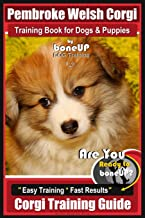 Pembroke Welsh Corgi Training Book for Dogs and Puppies by Bone Up Dog Training: Are You Ready to Bone Up? Easy Training * Fast Results Corgi Training Guide