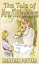 THE TALE OF Mrs. TITTLEMOUSE : A Beautifully Illustrated Children's Picture Book by age 3-9