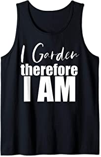I Garden Therefore I Am Cute Flower Gardening Lovers Gift Tank Top
