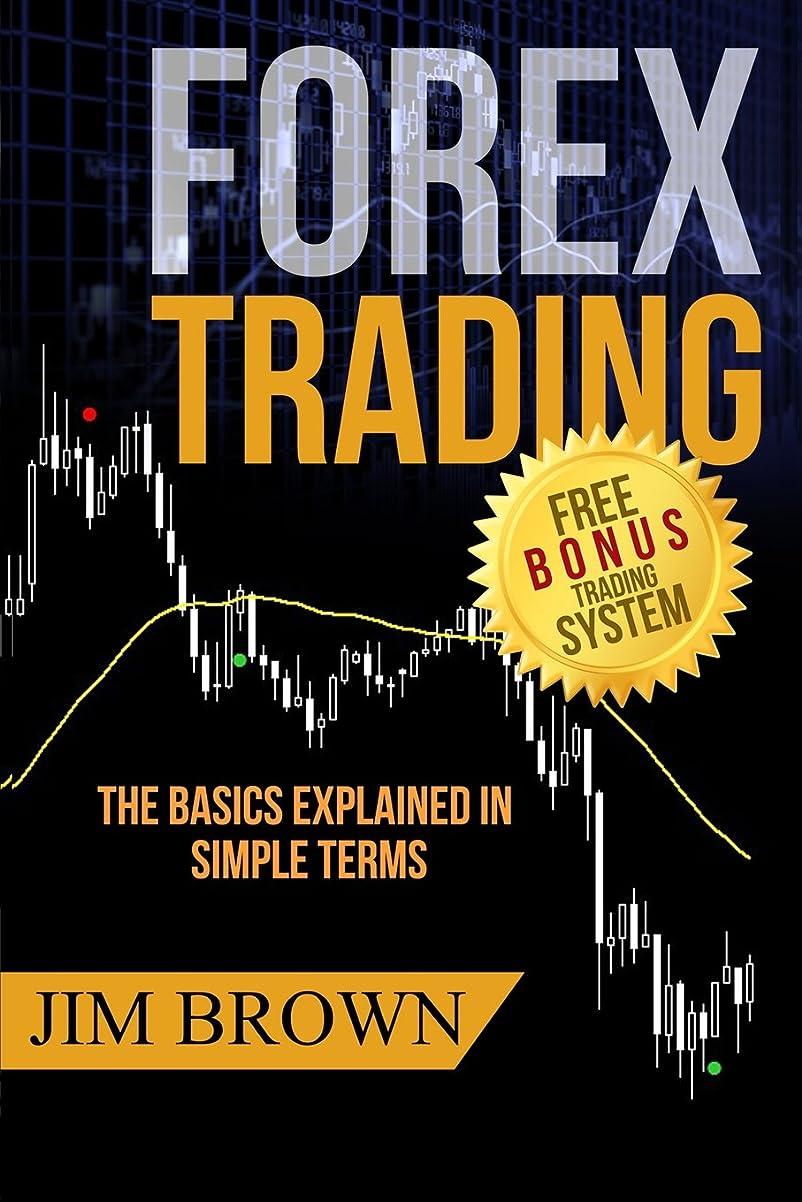 引退する前売生き残りますFOREX TRADING:  The Basics Explained in Simple Terms (Forex, Forex for Beginners, Make Money Online, Currency Trading, Foreign Exchange, Trading Strategies, Day Trading)