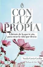 Con Luz Propia: Libérate de lo que te ata para crear la vida que deseas. Prólogo de Eric Abidal ( Desarrollo Personal)