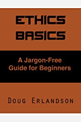 Ethics Basics: A Jargon-Free Guide For Beginners Kindle Edition