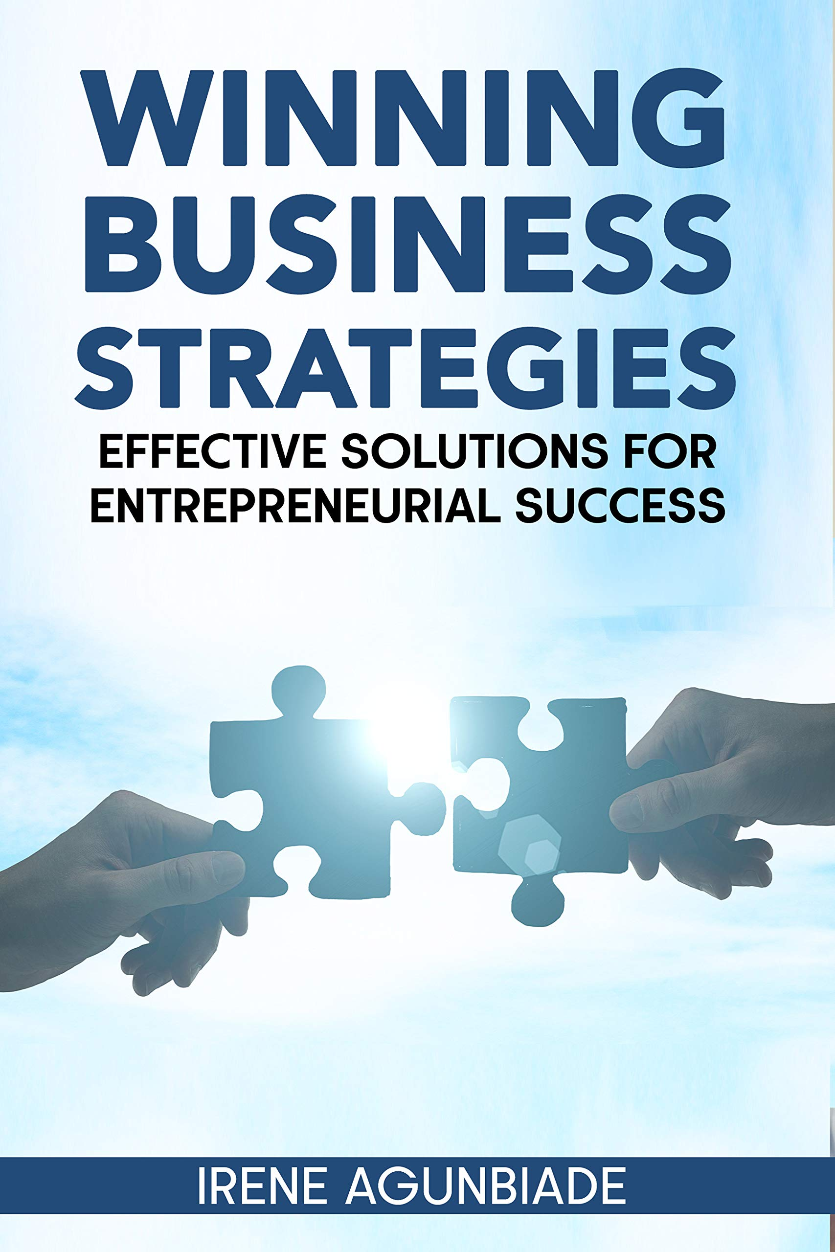 WINNING BUSINESS STRATEGIES: EFFECTIVE SOLUTIONS FOR ENTREPRENEURIAL SUCCESS