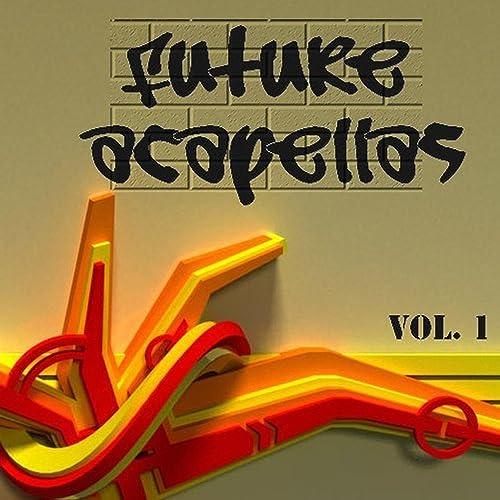 Future Accapelas VOL  1 by Future Acapellas on Amazon Music