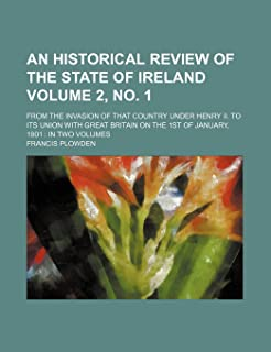 An Historical Review of the State of Ireland Volume 2, No. 1; From the Invasion of That Country Under Henry II. to Its Uni...
