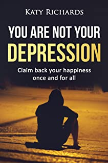 Depression: You Are Not Your Depression, Claim Back Your Happiness Once And For All (Stress, Anxiety, Panic Attacks, Overcome Depression Book 1)