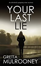 YOUR LAST LIE an absolutely gripping crime mystery (TYRONE SWIFT DETECTIVE Book 6)