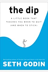 The Dip: A Little Book That Teaches You When to Quit (and When to Stick) Kindle Edition