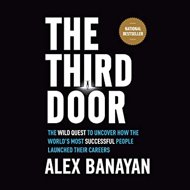 The Third Door: The Wild Quest to Uncover How the World's Most Successful People Launched Their Careers