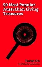 Focus On: 50 Most Popular Australian Living Treasures: National Living Treasure (Australia), Kylie Minogue, Germaine Greer, John Howard, Cathy Freeman, ... Keating, Gough Whitlam, Tim Winton, etc.