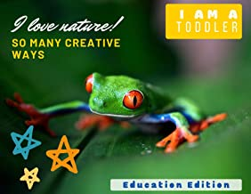 I am a toddler. I love nature. Education Edition.: Begin Every Day. 2 Creative Stories. (Glad to Be Dad! Book 5)