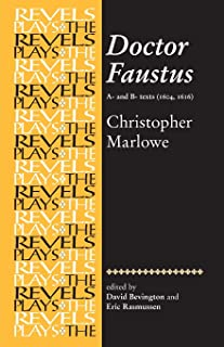 Doctor Faustus, A- and B- Texts 1604: Christopher Marlowe