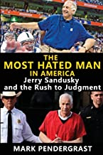The Most Hated Man in America: Jerry Sandusky and the Rush to Judgment