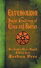Elvenomicon -or- Secret Traditions of Elves and Faeries: The Book of Elven Magick & Druid Lore