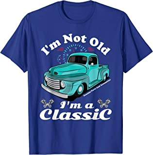 I'm Not Old I'm A Classic Vintage Antique Car Truck Gift T-Shirt