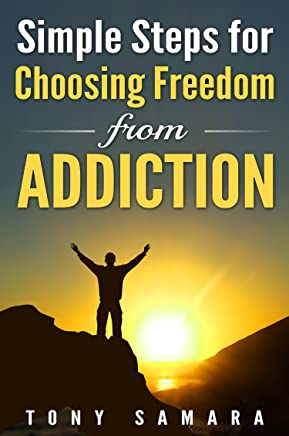 Simple Steps for Choosing Freedom from Addiction: How Choosing Zen, Yoga, Spirituality, Satsang, Enlightenment, Self-Realisation & Self-Development, Leads ... & Loving Kindness. (English Edition)