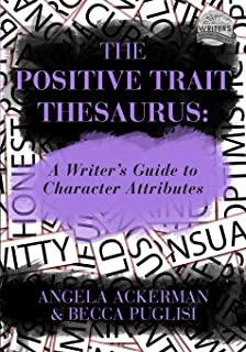 The Positive Trait Thesaurus: A Writer's Guide to Character Attributes (Writers Helping Writers Series)