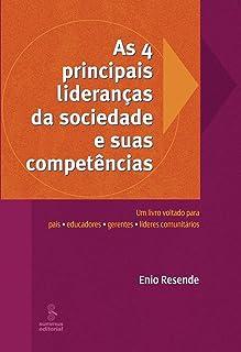 As 4 principais lideranças da sociedade e suas competências: um livro voltado para pais, educadores, gerentes e líderes co...