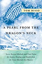 A Pearl From the Dragon's Neck: Secret Rvival Methods and Vital Points for Injury, Healing and Health from the Great Martial Arts Masters