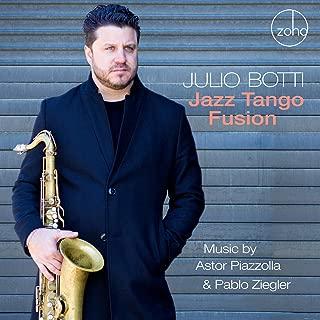 Jazz Tango Fusion: Music By Astor Piazzolla & Pablo Ziegler