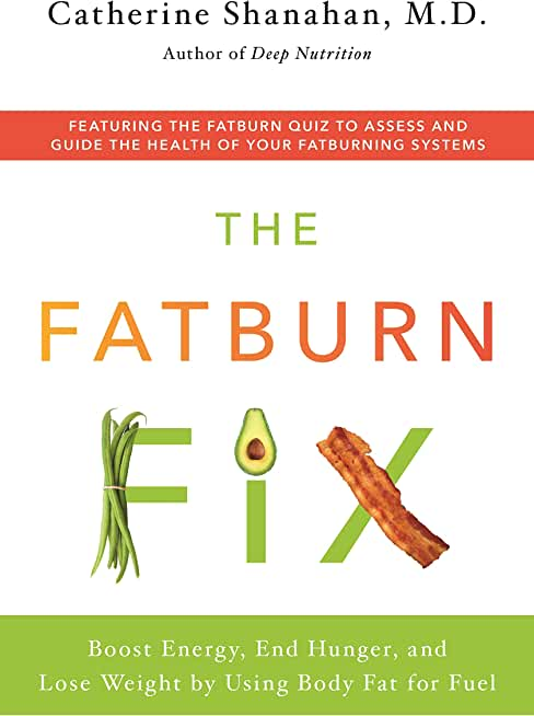 The Fatburn Fix: Boost Energy, End Hunger, and Lose Weight by Using Body Fat for Fuel (English Edition)