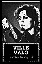 AntiStress Coloring Book: Over 45+ Ville Valo Inspired Designs That Will Lower You Fatigue, Blood Pressure and Reduce Acti...