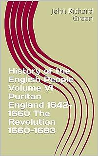 History of the English People Volume VI Puritan England 1642-1660 The Revolution 1660-1683 (English Edition)
