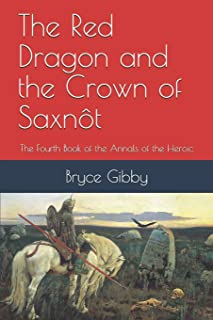 The Red Dragon and the Crown of Saxnôt: The Fourth Book of the Annals of the Heroic