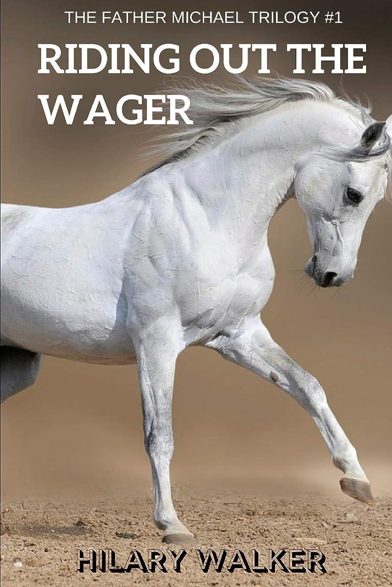 海港集中的な風が強いRiding Out the Wager: The Story of a Damaged Horse & His Soldier (The Father Michael Trilogy)