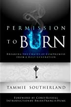 Permission to Burn : Breaking the Chains of Compromise from A Holy Generation