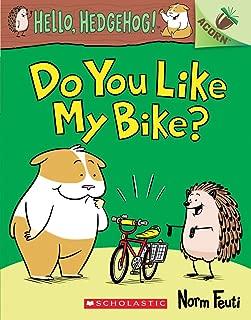 Do You Like My Bike?: An Acorn Book (Hello, Hedgehog! #1)