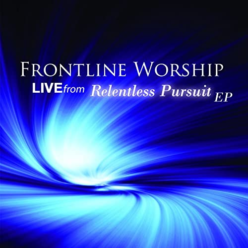 Frontline Worship: Live from Relentless Pursuit - EP
